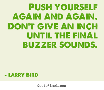 Make picture quotes about inspirational - Push yourself again and again. don't give an inch until the..