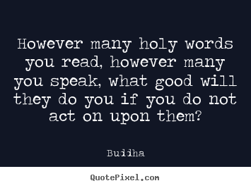 Buddha picture quotes - However many holy words you read, however many you speak,.. - Inspirational quotes
