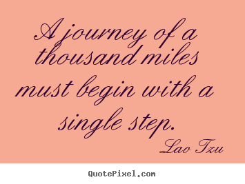 Lao Tzu picture quote - A journey of a thousand miles must begin with.. - Inspirational quotes
