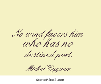Make picture quotes about inspirational - No wind favors him who has no destined port.