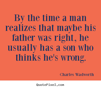 Inspirational sayings - By the time a man realizes that maybe his father was right,..