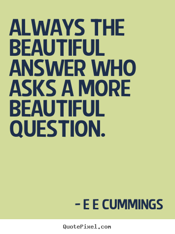 Make photo quotes about inspirational - Always the beautiful answer who asks a more beautiful question.