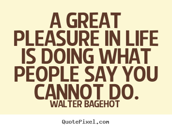 Make custom picture quotes about inspirational - A great pleasure in life is doing what people..