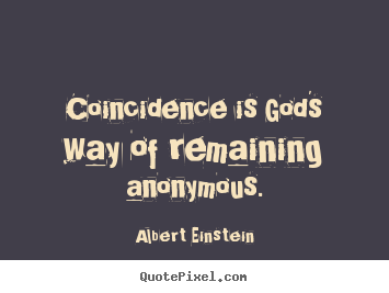 Coincidence is god's way of remaining anonymous. Albert Einstein top inspirational quotes