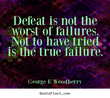 Quotes about inspirational - Defeat is not the worst of failures. not..