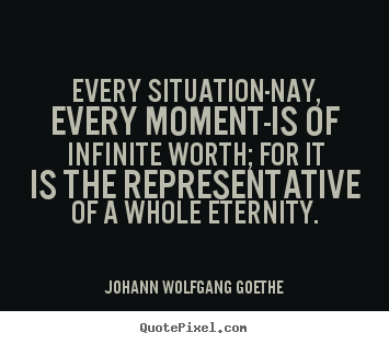 Quotes about inspirational - Every situation-nay, every moment-is of infinite..