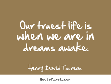 Quote about inspirational - Our truest life is when we are in dreams awake.
