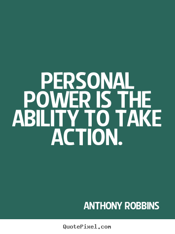 How to design picture quotes about inspirational - Personal power is the ability to take action.