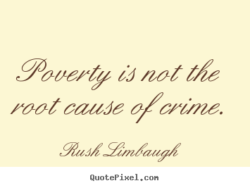 Quote about inspirational - Poverty is not the root cause of crime.
