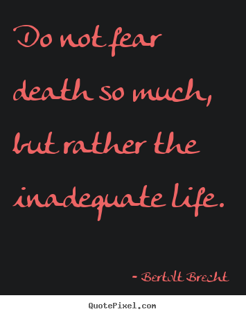 Quotes about inspirational - Do not fear death so much, but rather the inadequate life.