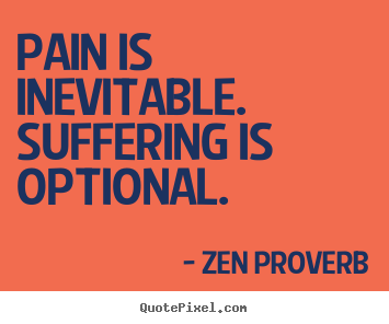 Inspirational quotes - Pain is inevitable. suffering is optional.