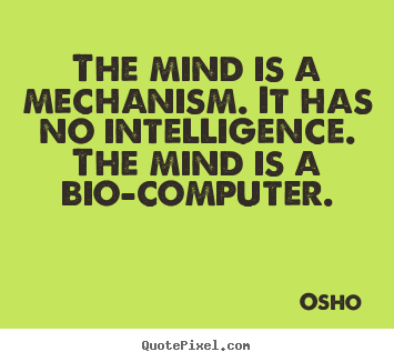 Create graphic photo quotes about inspirational - The mind is a mechanism. it has no intelligence. the mind is..