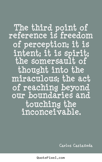 Carlos Castaneda pictures sayings - The third point of reference is freedom of perception; it.. - Inspirational quote
