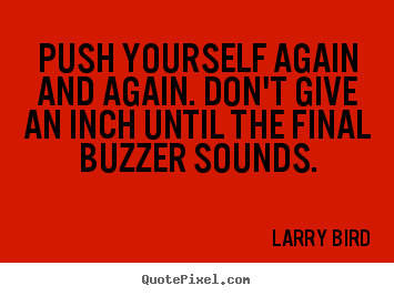 Inspirational quotes - Push yourself again and again. don't give an inch until..