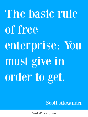 Quotes about inspirational - The basic rule of free enterprise: you must give in..
