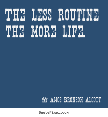 Inspirational quote - The less routine the more life.