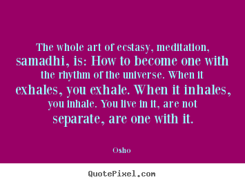 Osho picture quotes - The whole art of ecstasy, meditation, samadhi, is: how.. - Inspirational quotes