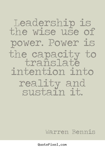 Create custom picture quotes about inspirational - Leadership is the wise use of power. power is the capacity to translate..
