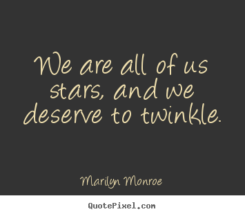 Quotes about inspirational - We are all of us stars, and we deserve to twinkle.