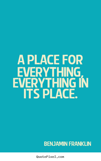 Customize picture quotes about inspirational - A place for everything, everything in its place.