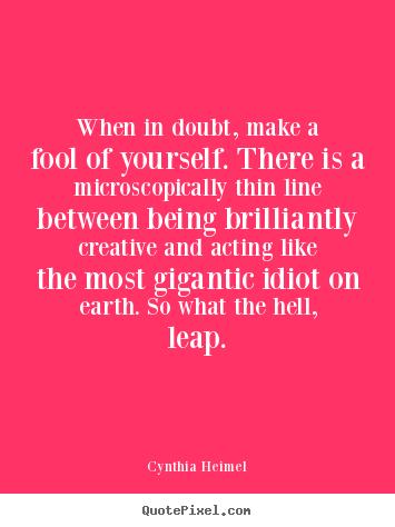 Customize picture quotes about inspirational - When in doubt, make a fool of yourself...