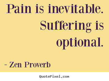 Pain is inevitable. suffering is optional. Zen Proverb top inspirational quotes