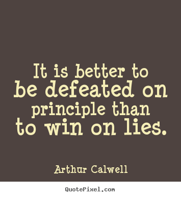 It is better to be defeated on principle than.. Arthur Calwell best inspirational quote
