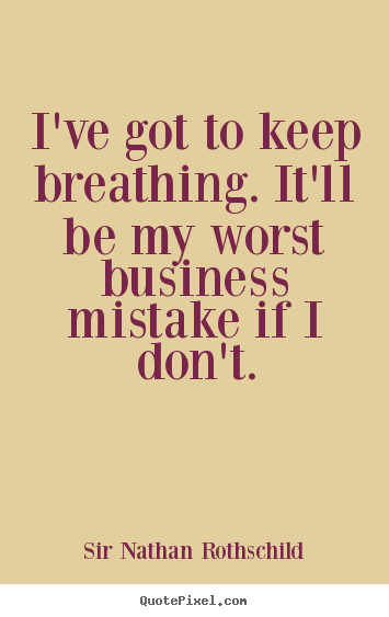 Inspirational quotes - I've got to keep breathing. it'll be my worst..