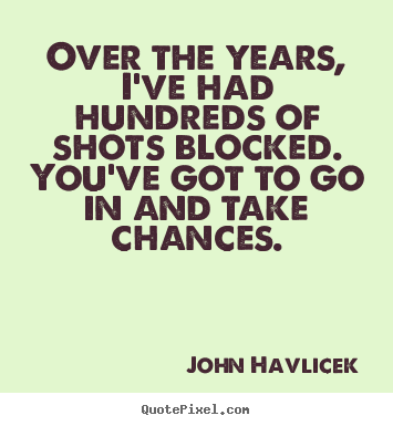 Quotes about inspirational - Over the years, i've had hundreds of shots blocked. you've got to go in..