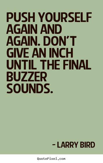 Larry Bird picture quotes - Push yourself again and again. don't give an inch until the final.. - Inspirational quote