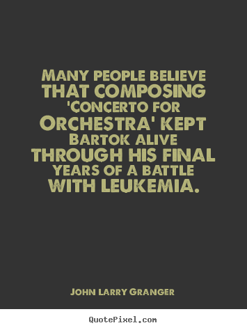 Diy poster sayings about inspirational - Many people believe that composing 'concerto for orchestra'..
