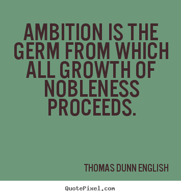 Design picture quote about inspirational - Ambition is the germ from which all growth of..