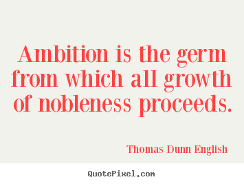 Make custom picture quotes about inspirational - Ambition is the germ from which all growth of nobleness proceeds.