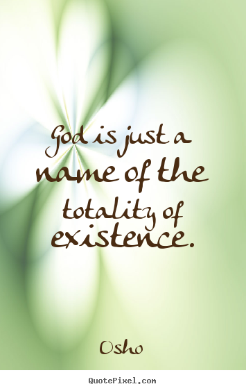 Design your own pictures sayings about inspirational - God is just a name of the totality of existence.