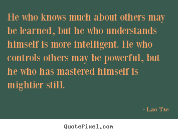 Inspirational quote - He who knows much about others may be learned,..