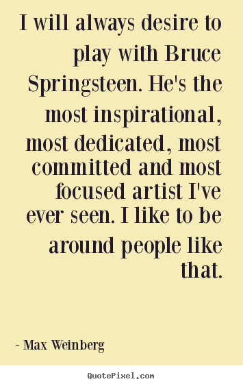 How to make picture quotes about inspirational - I will always desire to play with bruce springsteen. he's..