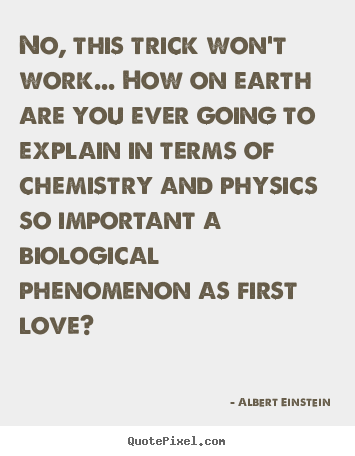 No, this trick won't work... how on earth are you ever.. Albert Einstein  inspirational quote