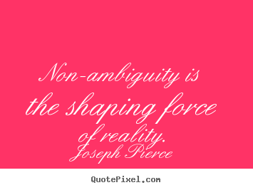 Quotes about inspirational - Non-ambiguity is the shaping force of reality.