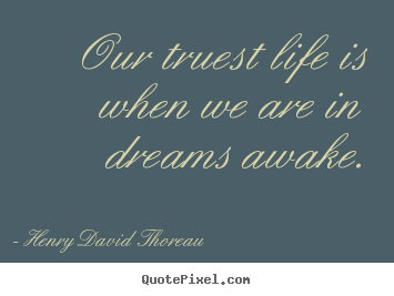 Design poster quotes about inspirational - Our truest life is when we are in dreams awake.