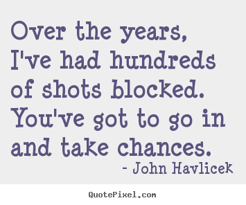 Create graphic picture quotes about inspirational - Over the years, i've had hundreds of shots blocked...