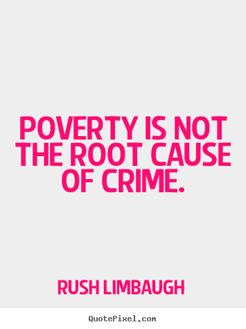 Quotes about inspirational - Poverty is not the root cause of crime.