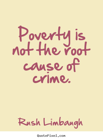 Inspirational quote - Poverty is not the root cause of crime.
