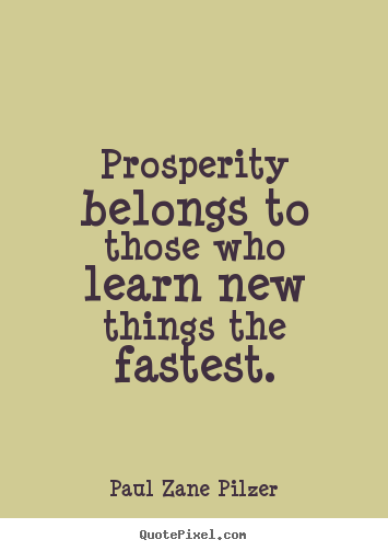 Customize picture quotes about inspirational - Prosperity belongs to those who learn new things the fastest.