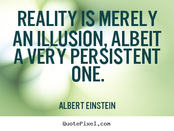 Design picture quotes about inspirational - Reality is merely an illusion, albeit a very persistent one.