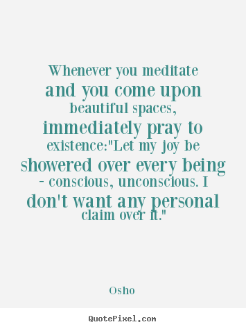 Osho picture quotes - Whenever you meditate and you come upon beautiful.. - Inspirational sayings