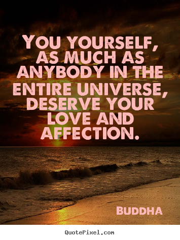 Quote about inspirational - You yourself, as much as anybody in the entire universe, deserve your..