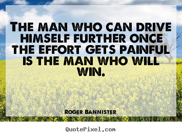 Roger Bannister picture quotes - The man who can drive himself further once the effort gets.. - Inspirational quote