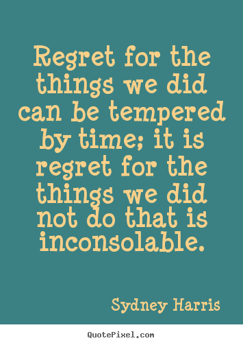 Create picture quotes about inspirational - Regret for the things we did can be tempered by time; it..