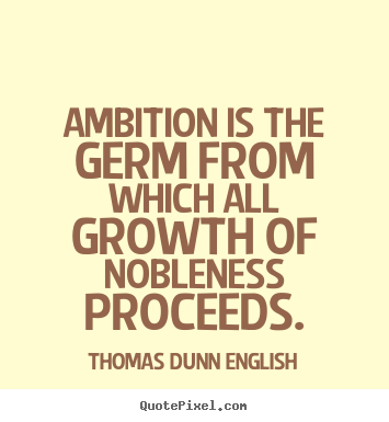 Make personalized image quotes about inspirational - Ambition is the germ from which all growth of nobleness..