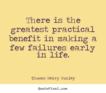 Quotes about inspirational - There is the greatest practical benefit in making a few failures early..